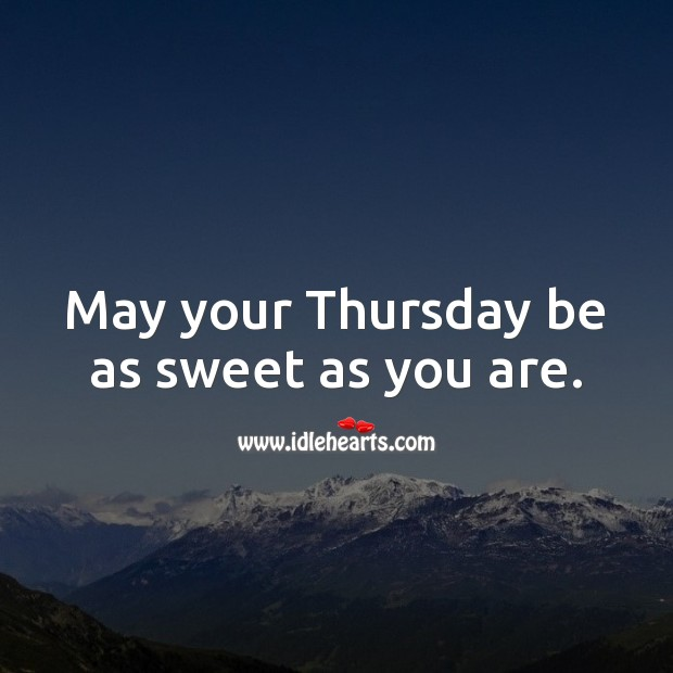 May your Thursday be as sweet as you are. Thursday Quotes Image
