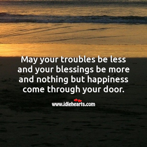 May your troubles be less and your blessings be more. Blessings Quotes Image