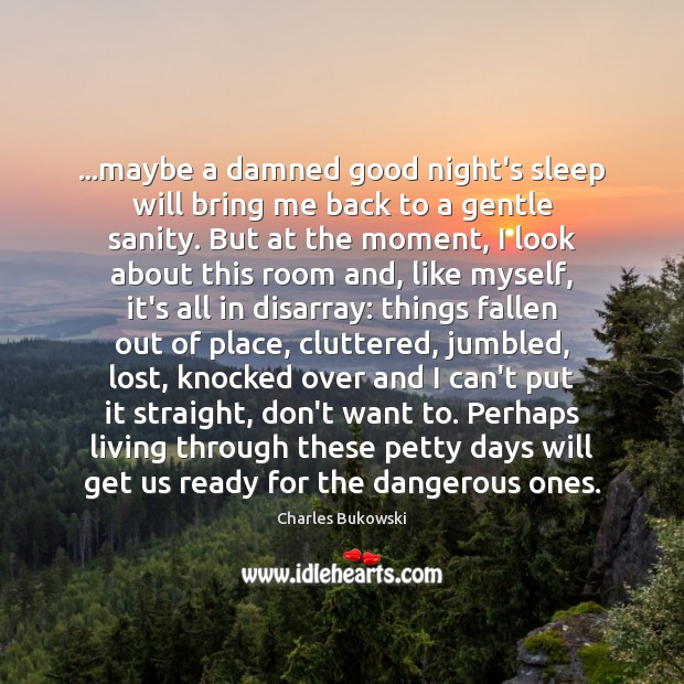 …maybe a damned good night's sleep will bring me back to a Image