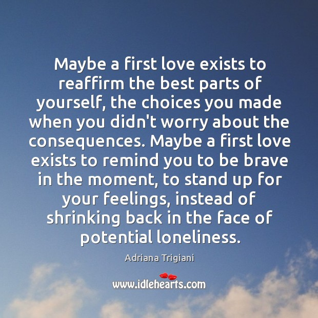 Maybe a first love exists to reaffirm the best parts of yourself, Adriana Trigiani Picture Quote