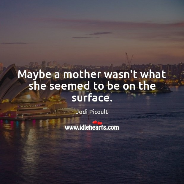 Maybe a mother wasn't what she seemed to be on the surface. Image