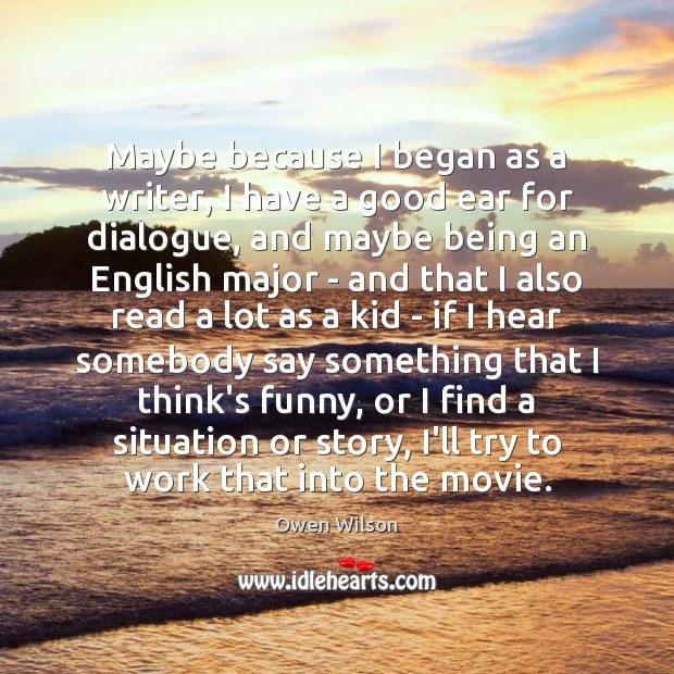 Image, Maybe because I began as a writer, I have a good ear