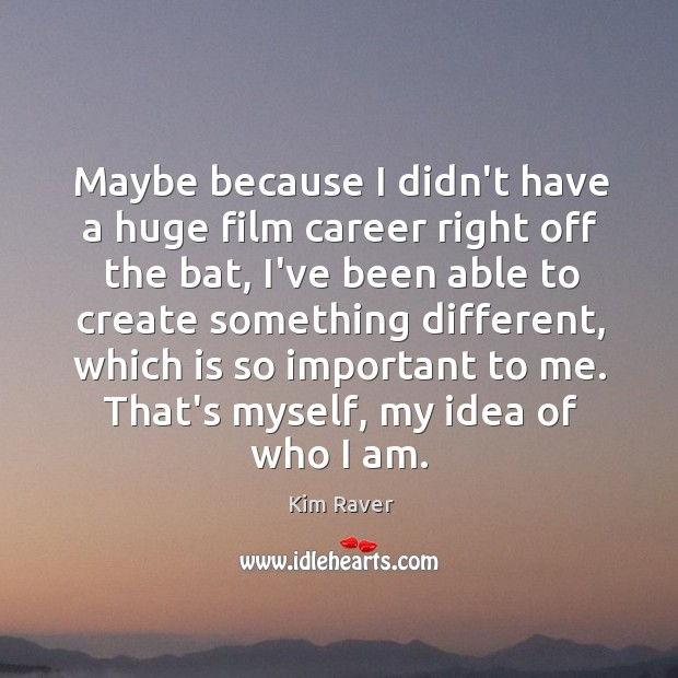 Maybe because I didn't have a huge film career right off the Image