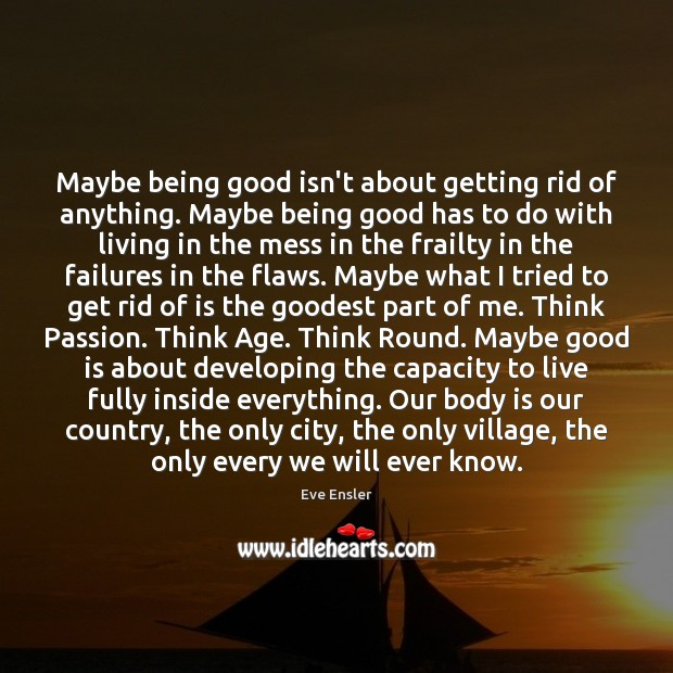 Maybe being good isn't about getting rid of anything. Maybe being good Image