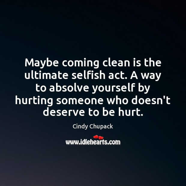 Image, Maybe coming clean is the ultimate selfish act. A way to absolve