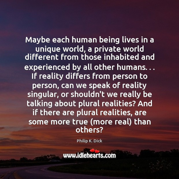 Maybe Each Human Being Lives In A Unique World A Private World
