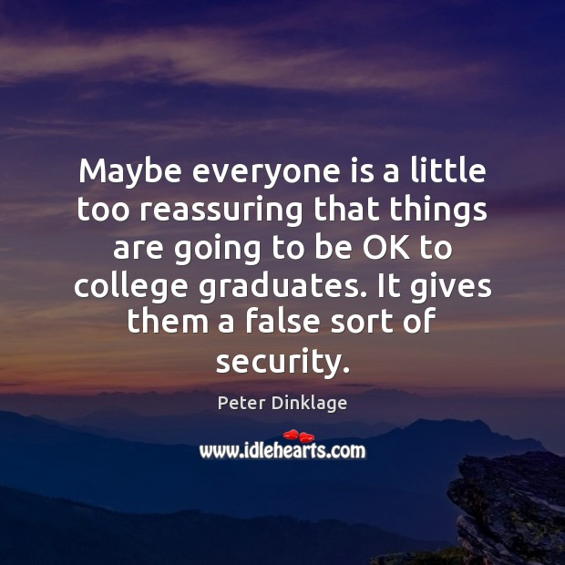 Maybe everyone is a little too reassuring that things are going to Peter Dinklage Picture Quote