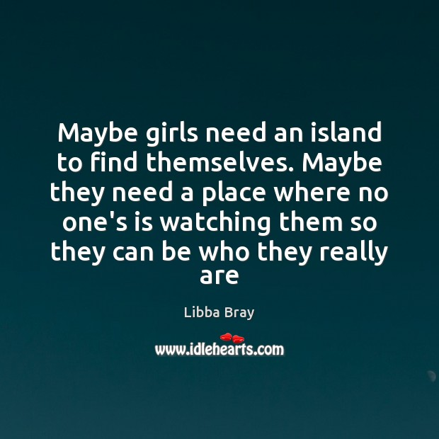 Maybe girls need an island to find themselves. Maybe they need a Image