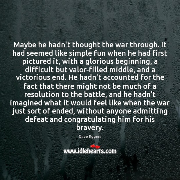 Maybe he hadn't thought the war through. It had seemed like simple Image