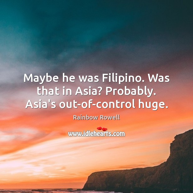 Image, Maybe he was Filipino. Was that in Asia? Probably. Asia's out-of-control huge.
