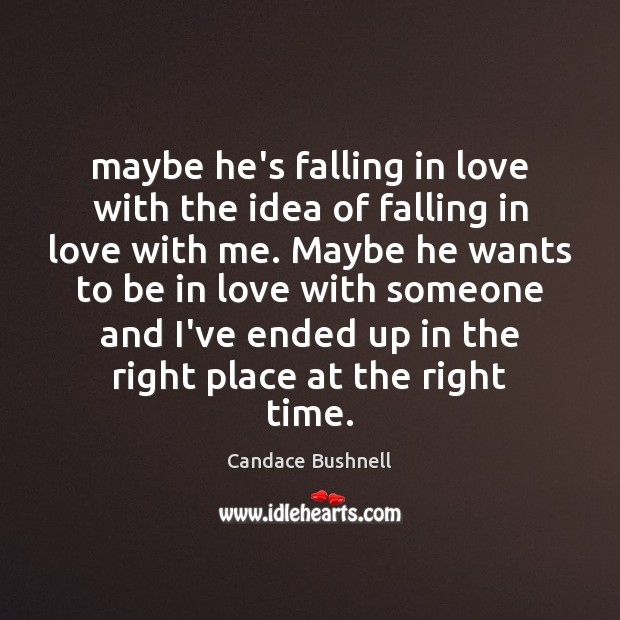 Maybe he's falling in love with the idea of falling in love Candace Bushnell Picture Quote
