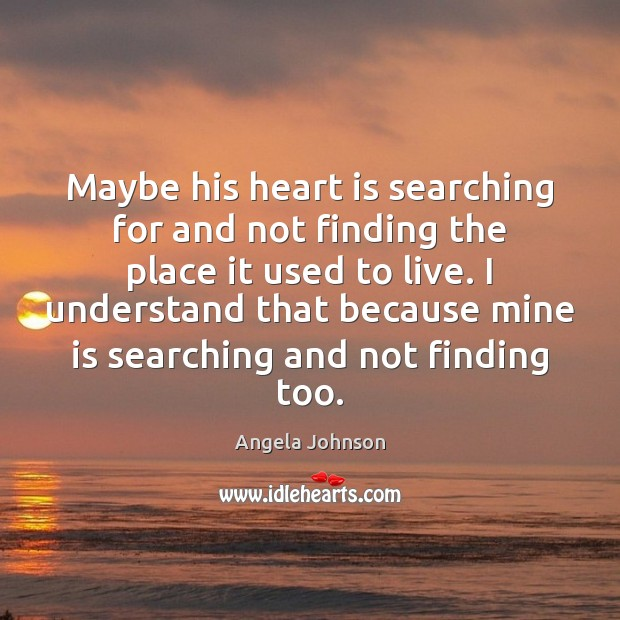Image, Maybe his heart is searching for and not finding the place it
