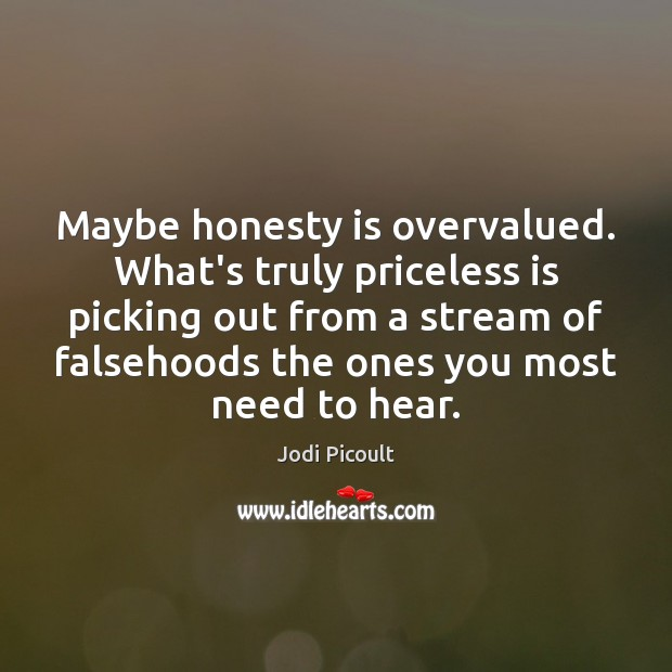 Image, Maybe honesty is overvalued. What's truly priceless is picking out from a
