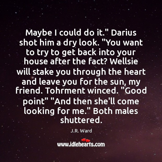 "Maybe I could do it."" Darius shot him a dry look. ""You Image"