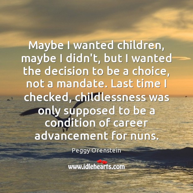 Maybe I wanted children, maybe I didn't, but I wanted the decision Image