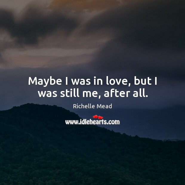 Image, Maybe I was in love, but I was still me, after all.