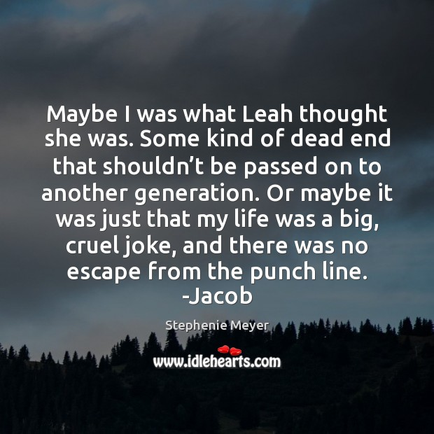 Maybe I was what Leah thought she was. Some kind of dead Image