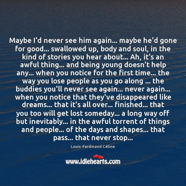 Maybe I'd never see him again… maybe he'd gone for good… swallowed Louis-Ferdinand Céline Picture Quote