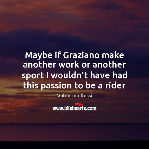 Image, Maybe if Graziano make another work or another sport I wouldn't have