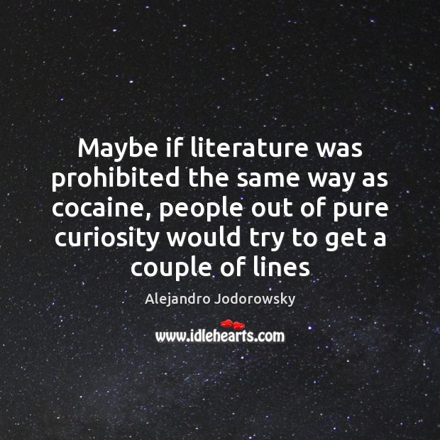 Image, Maybe if literature was prohibited the same way as cocaine, people out