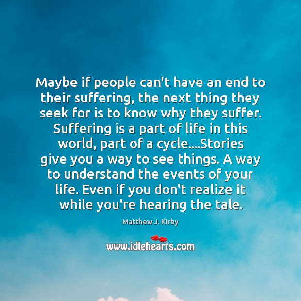 Maybe if people can't have an end to their suffering, the next Matthew J. Kirby Picture Quote