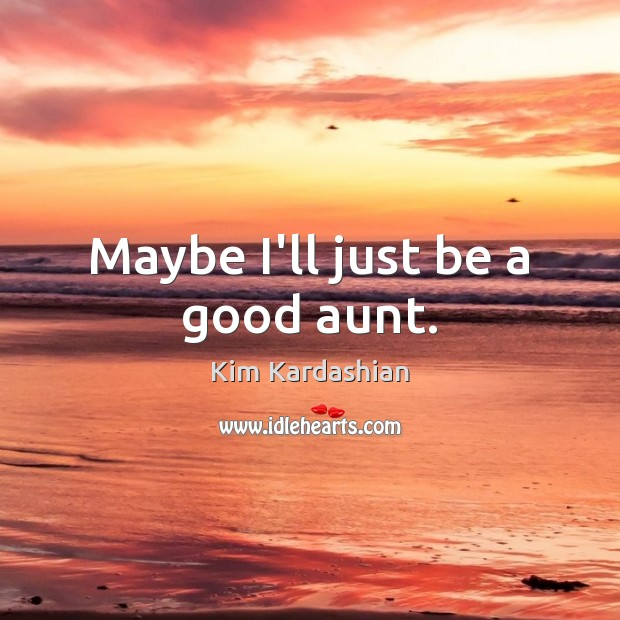 Maybe I'll just be a good aunt. Image