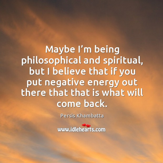 Maybe I'm being philosophical and spiritual, but I believe that if you put negative Image