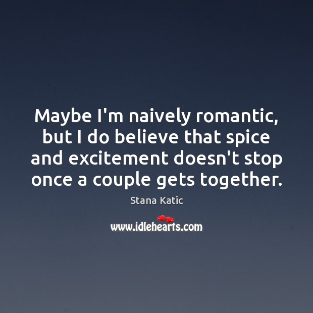 Image, Maybe I'm naively romantic, but I do believe that spice and excitement