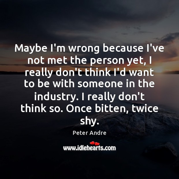 Maybe I'm wrong because I've not met the person yet, I really Image