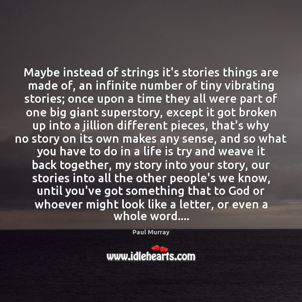 Maybe instead of strings it's stories things are made of, an infinite Image