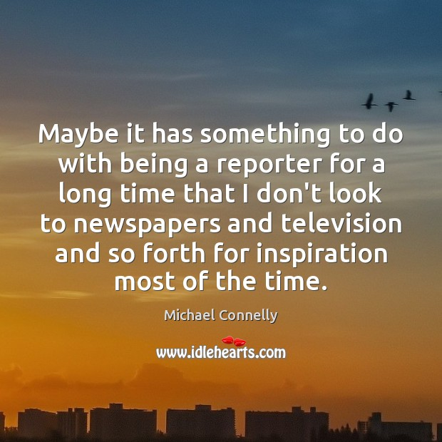 Maybe it has something to do with being a reporter for a Image