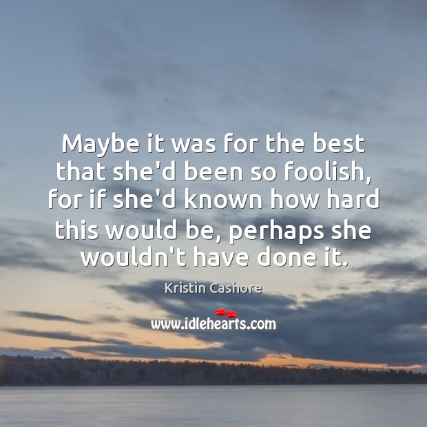 Maybe it was for the best that she'd been so foolish, for Kristin Cashore Picture Quote