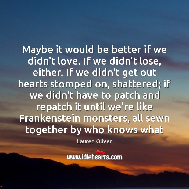 Maybe it would be better if we didn't love. If we didn't Image