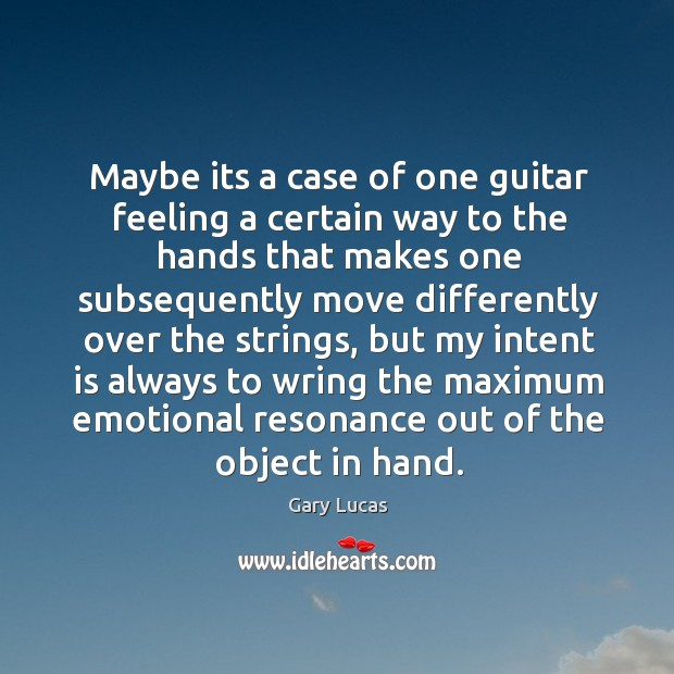 Maybe its a case of one guitar feeling a certain way to the hands that makes one subsequently Intent Quotes Image