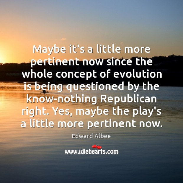 Maybe it's a little more pertinent now since the whole concept of Edward Albee Picture Quote