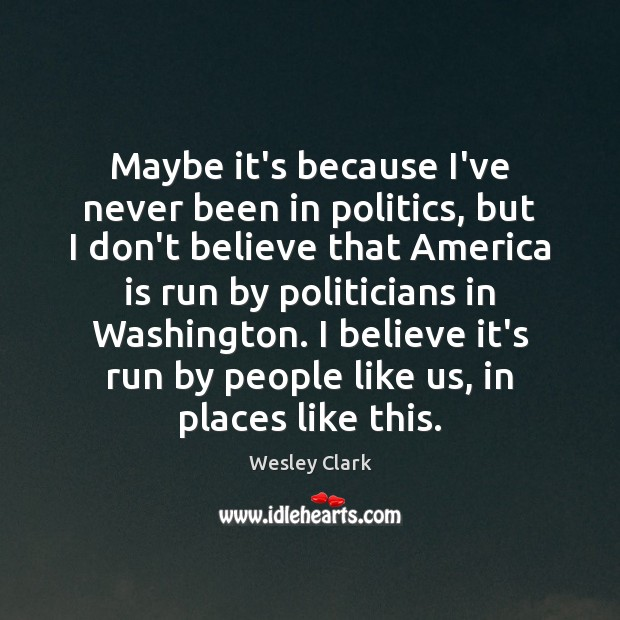 Maybe it's because I've never been in politics, but I don't believe Image