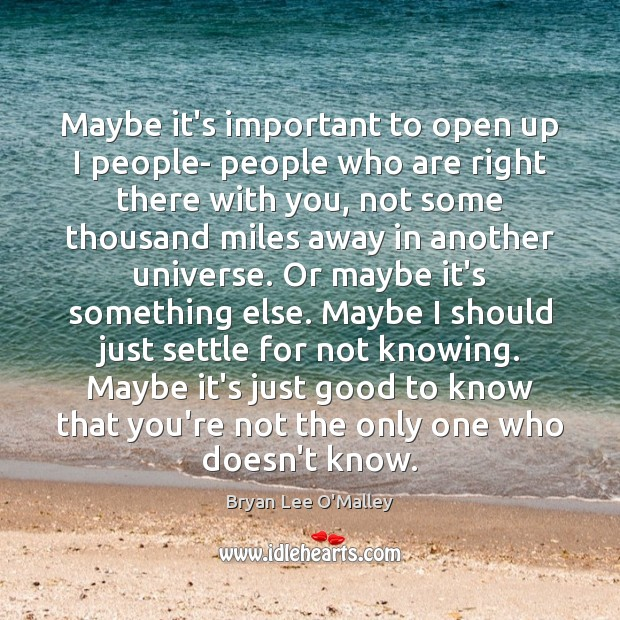 Bryan Lee O'Malley Picture Quote image saying: Maybe it's important to open up I people- people who are right