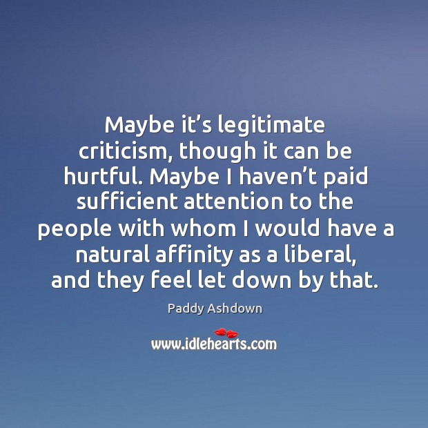 Maybe it's legitimate criticism, though it can be hurtful. Image