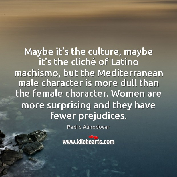 Maybe it's the culture, maybe it's the cliché of Latino machismo, but Character Quotes Image
