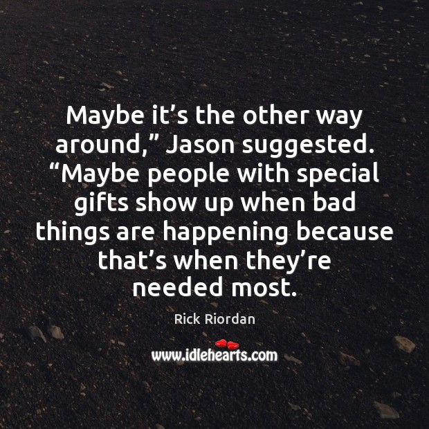 """Maybe it's the other way around,"""" Jason suggested. """"Maybe people with Rick Riordan Picture Quote"""