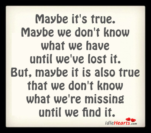 Maybe it's true. Maybe we don't know Image
