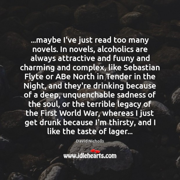 …maybe I've just read too many novels. In novels, alcoholics are always Image