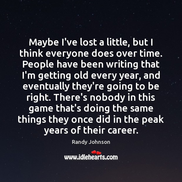 Maybe I've lost a little, but I think everyone does over time. Image