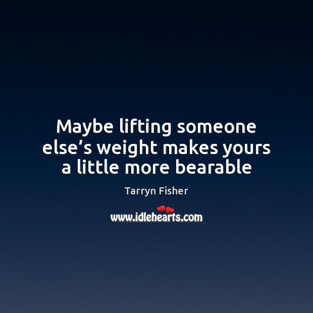 Image, Maybe lifting someone else's weight makes yours a little more bearable