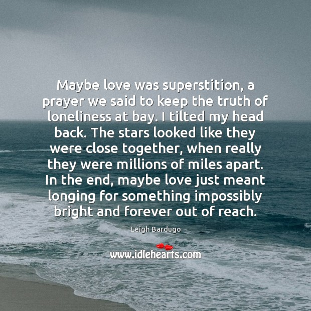 Maybe love was superstition, a prayer we said to keep the truth Image
