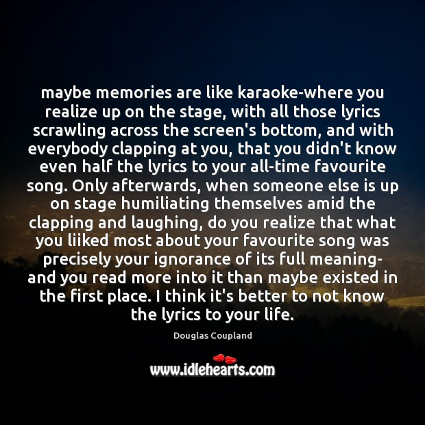 Image, Maybe memories are like karaoke-where you realize up on the stage, with