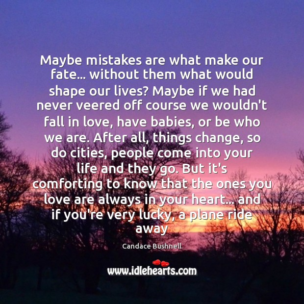 Maybe mistakes are what make our fate… without them what would shape Candace Bushnell Picture Quote