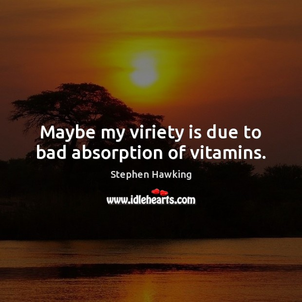 Maybe my viriety is due to bad absorption of vitamins. Image