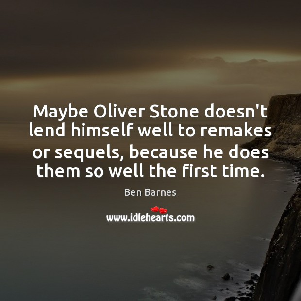 Maybe Oliver Stone doesn't lend himself well to remakes or sequels, because Ben Barnes Picture Quote