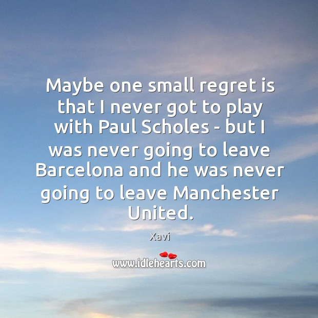 Maybe one small regret is that I never got to play with Regret Quotes Image